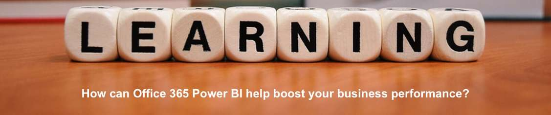 How can Office 365 Power BI help boost your Business Performance?
