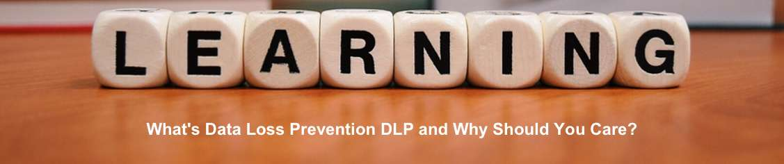 What's Data Loss Prevention DLP and Why Should You Care About It For Your Business?