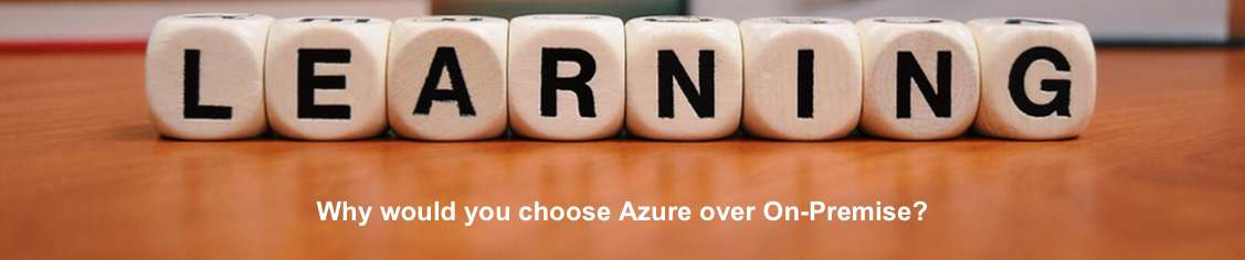Why would you choose Azure over On-Premise